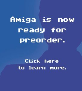 Amiga is now ready for preorder. Click here to learn more.