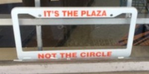Bumper sticker: It's the Plaza, not the Circle.