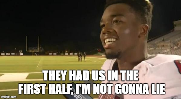 """""""They had us in the first half, I'm not gonna lie."""""""